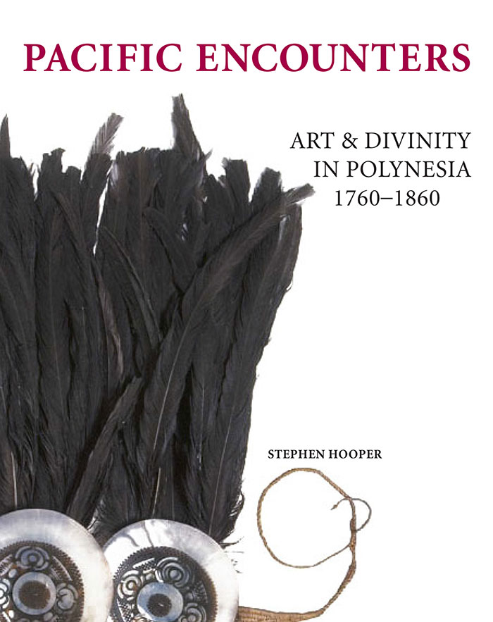 Pacific Encounters: Art & Divinity in Polynesia 1760-1860