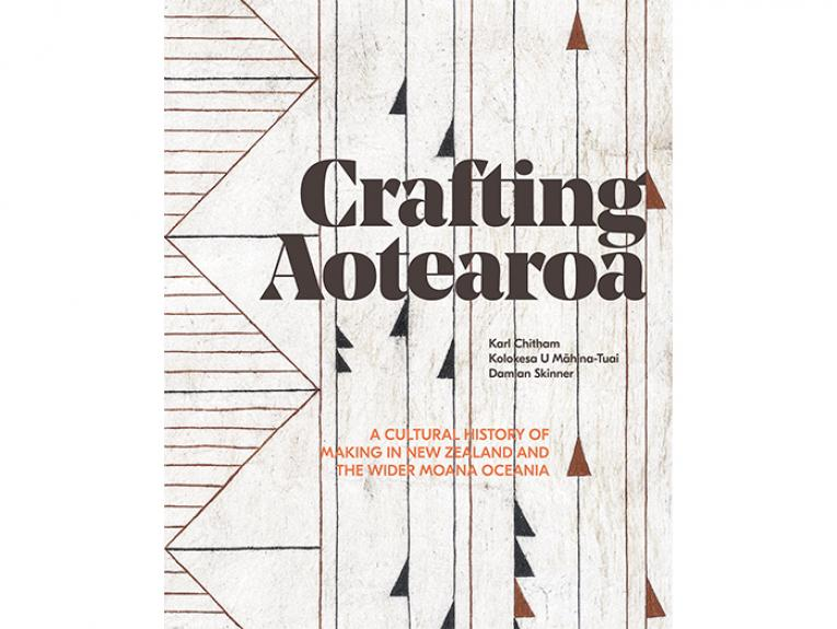 Crafting Aotearoa: A Cultural History of Making in New Zealand and the Wider Moana Oceania