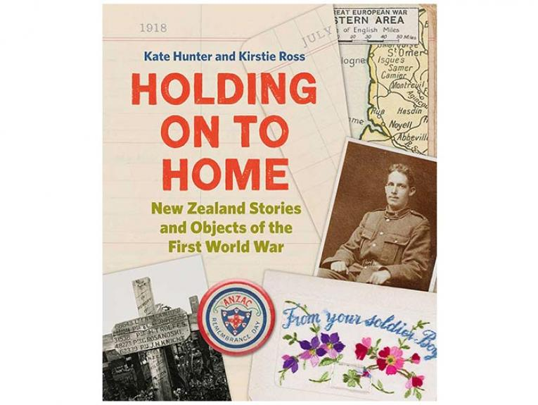 Holding on to Home: New Zealand Stories and Objects of the First World War