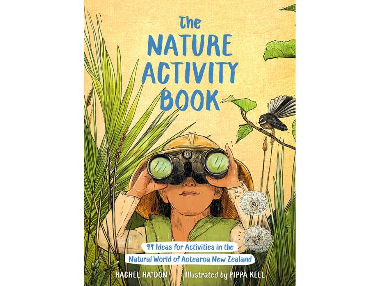 The Nature Activity Book: 99 Ideas for Activities in the Natural World of Aotearoa New Zealand
