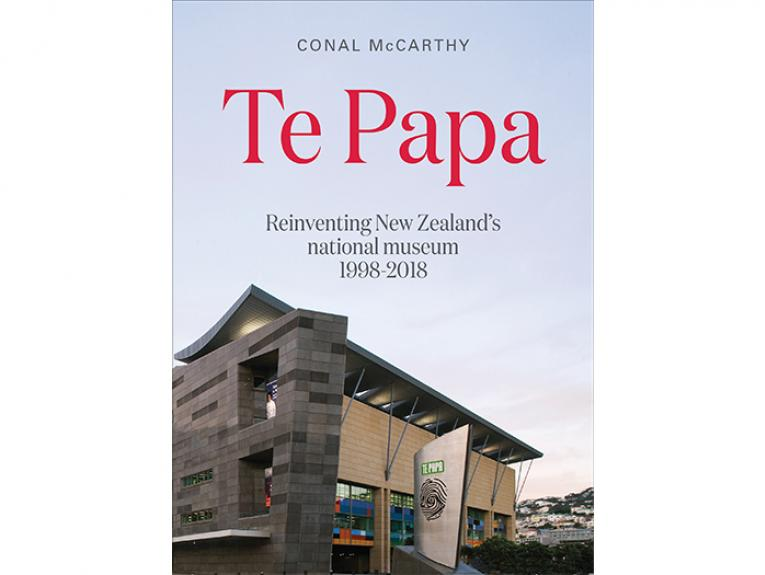 Te Papa: Reinventing New Zealand's national museum 1998–2018 cover