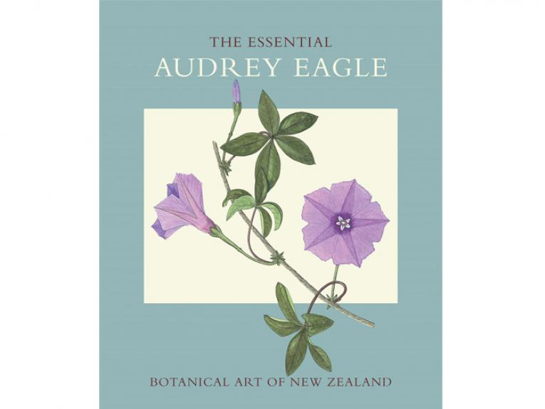 The Essential Audrey Eagle: Botanical Art of New Zealand - book cover