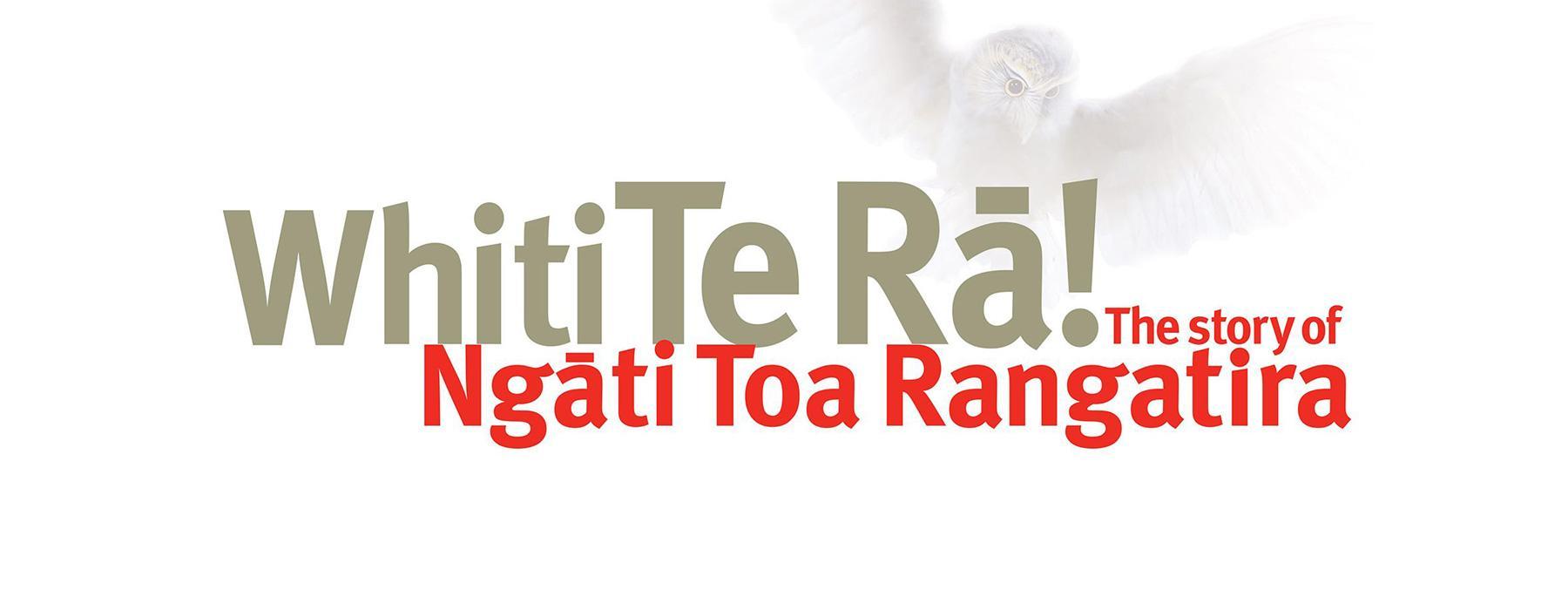 Whiti Te Rā! The story of Ngāti Toa Rangatira